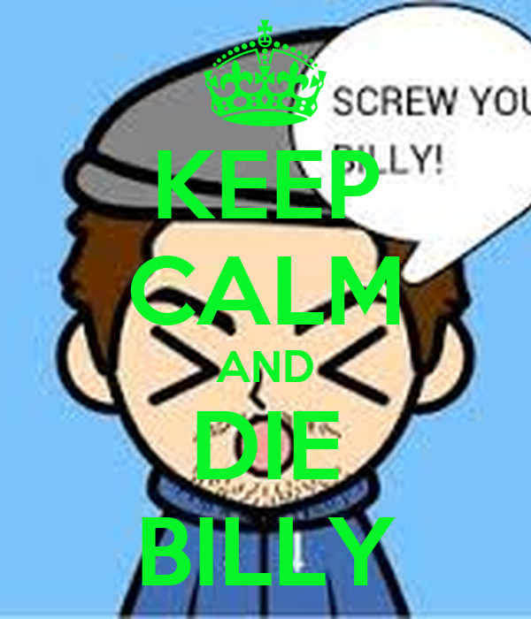 KEEP CALM AND DIE BILLY