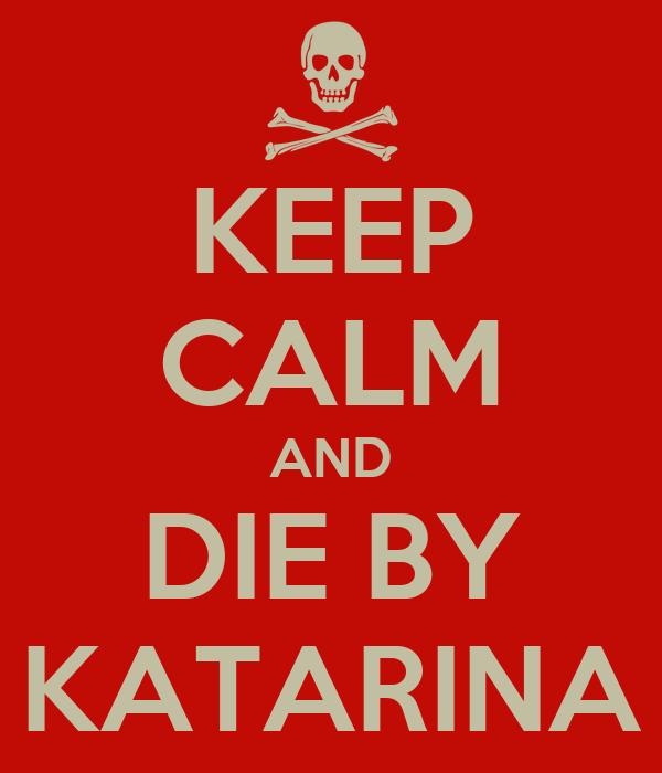KEEP CALM AND DIE BY KATARINA