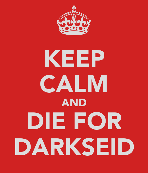 KEEP CALM AND DIE FOR DARKSEID