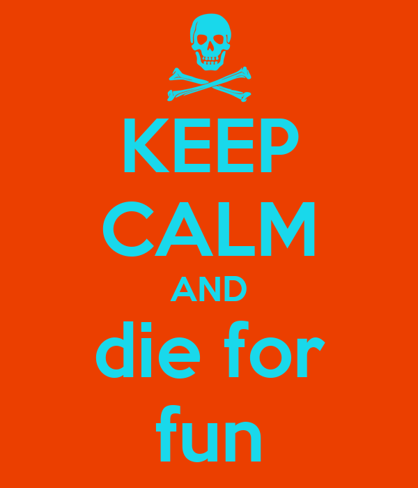 KEEP CALM AND die for fun