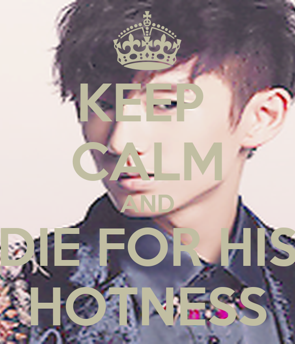 KEEP  CALM AND DIE FOR HIS HOTNESS