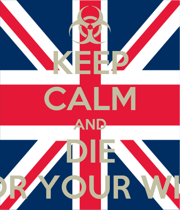 KEEP CALM AND DIE FOR YOUR WILL