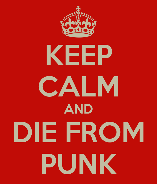 KEEP CALM AND DIE FROM PUNK
