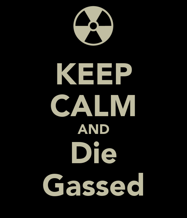 KEEP CALM AND Die Gassed