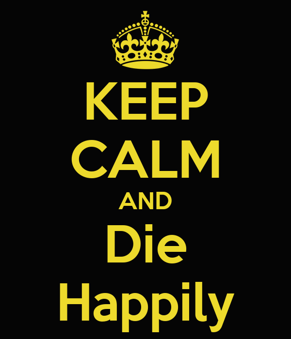 KEEP CALM AND Die Happily