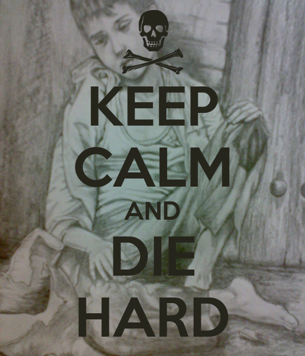 KEEP CALM AND DIE HARD