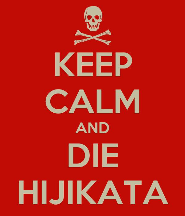 KEEP CALM AND DIE HIJIKATA