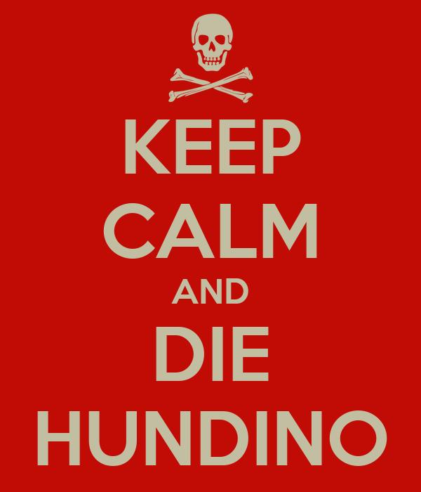 KEEP CALM AND DIE HUNDINO