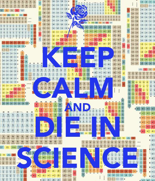KEEP CALM  AND DIE IN SCIENCE