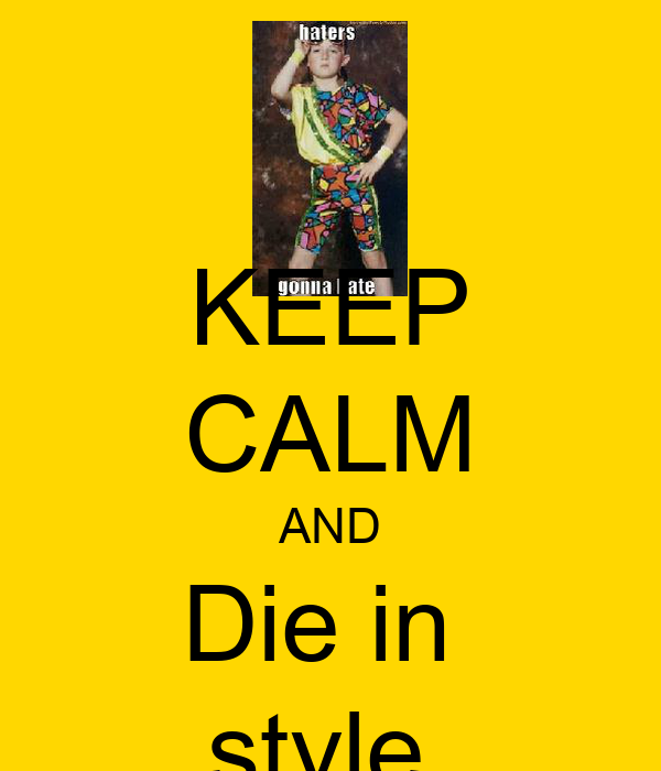 KEEP CALM AND Die in  style