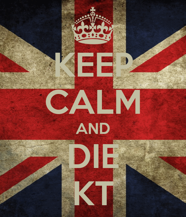 KEEP CALM AND DIE KT