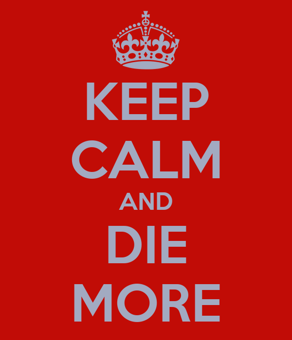 KEEP CALM AND DIE MORE