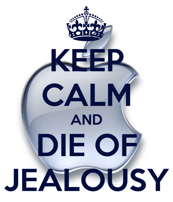 KEEP CALM AND DIE OF JEALOUSY