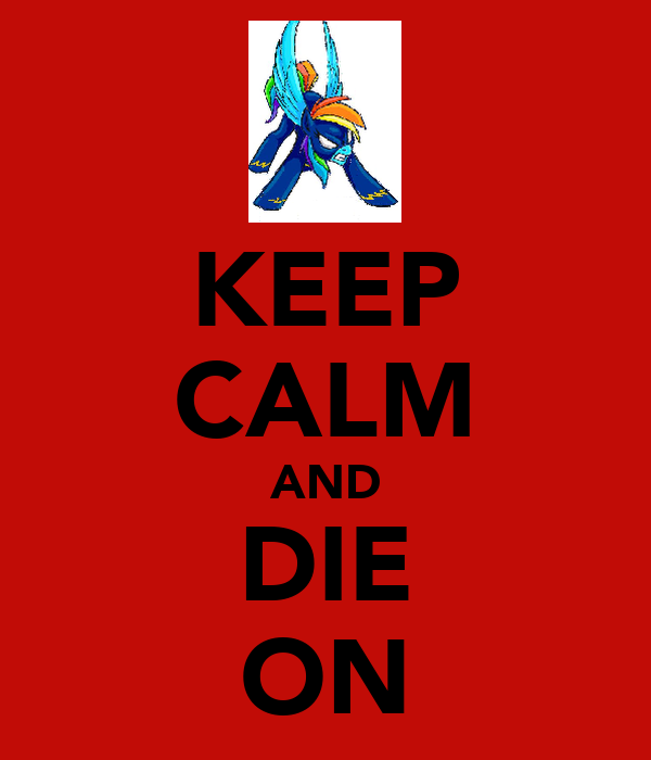 KEEP CALM AND DIE ON