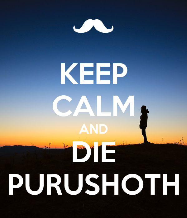 KEEP CALM AND DIE PURUSHOTH