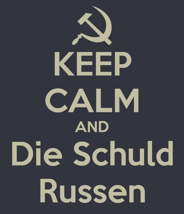 KEEP CALM AND Die Schuld Russen
