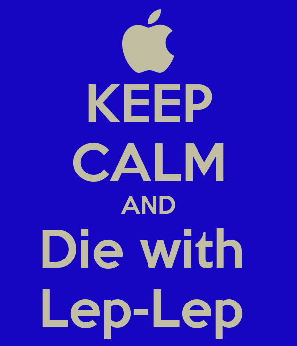 KEEP CALM AND Die with  Lep-Lep