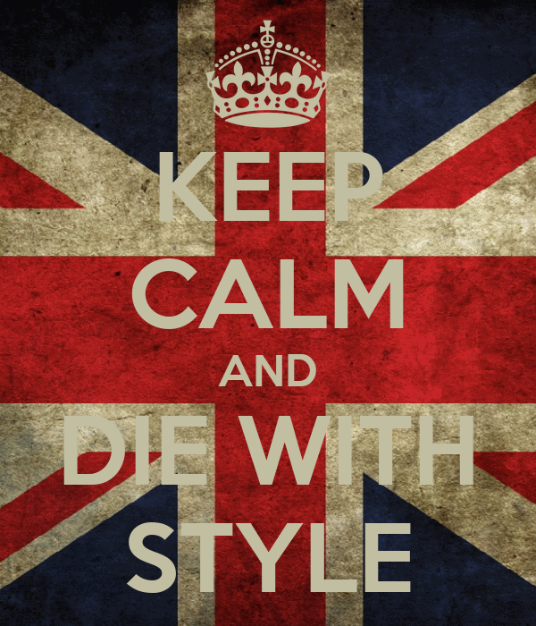 KEEP CALM AND DIE WITH STYLE