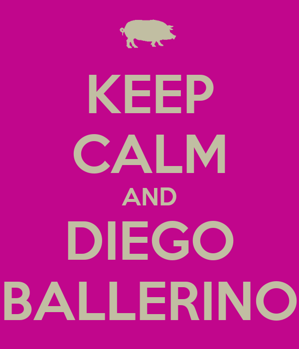 KEEP CALM AND DIEGO BALLERINO