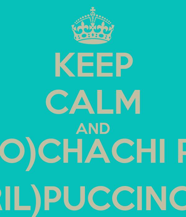 KEEP CALM AND (DIEGO)CHACHI PIRULI (ABRIL)PUCCINO PIO