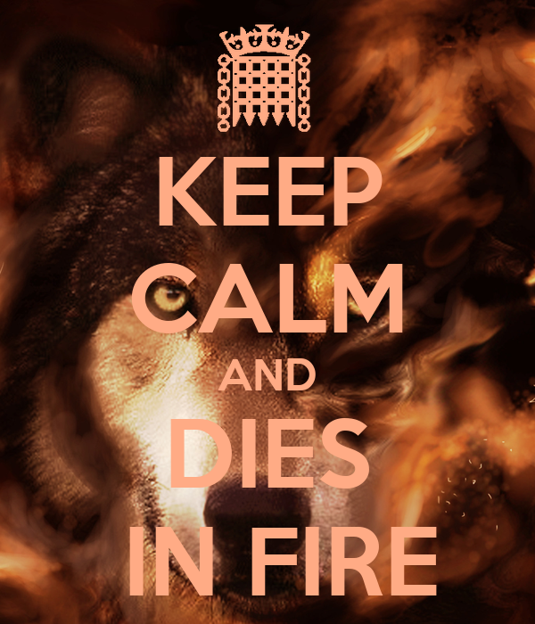 KEEP CALM AND   DIES    IN FIRE