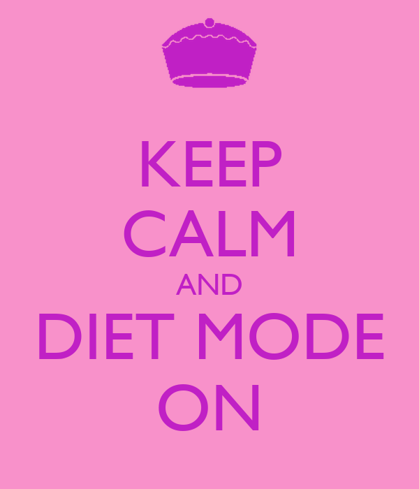 KEEP CALM AND DIET MODE ON