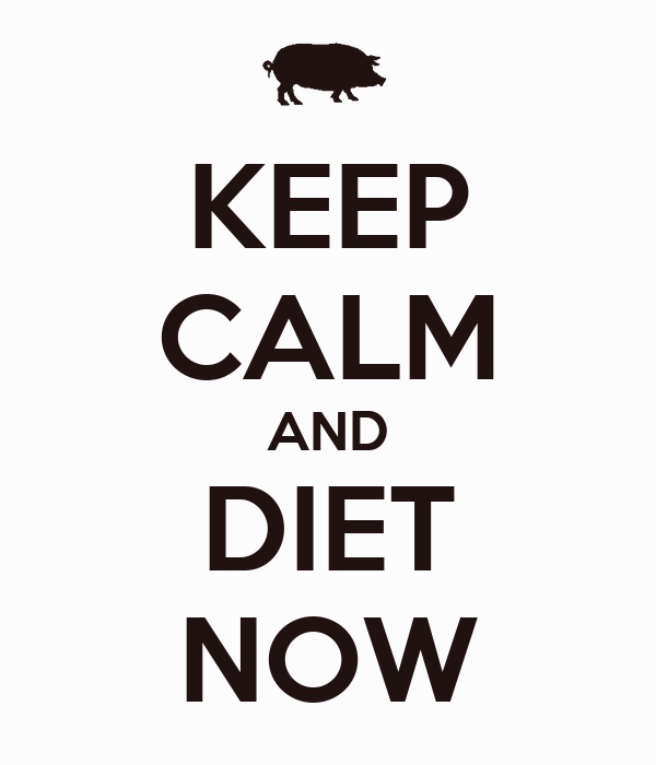 KEEP CALM AND DIET NOW