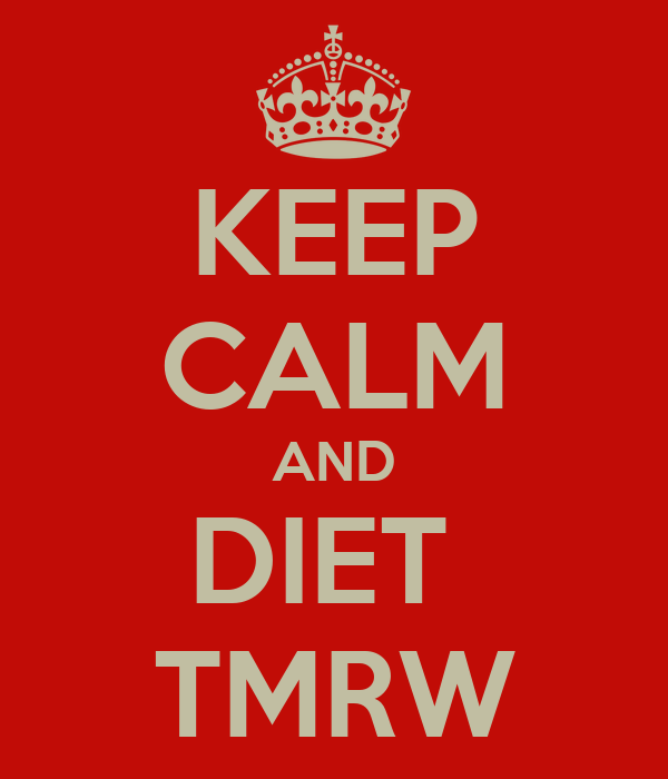 KEEP CALM AND DIET  TMRW