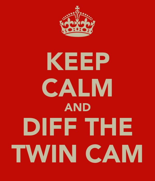 KEEP CALM AND DIFF THE TWIN CAM