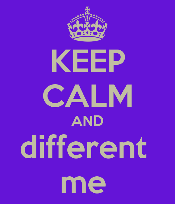 KEEP CALM AND different  me