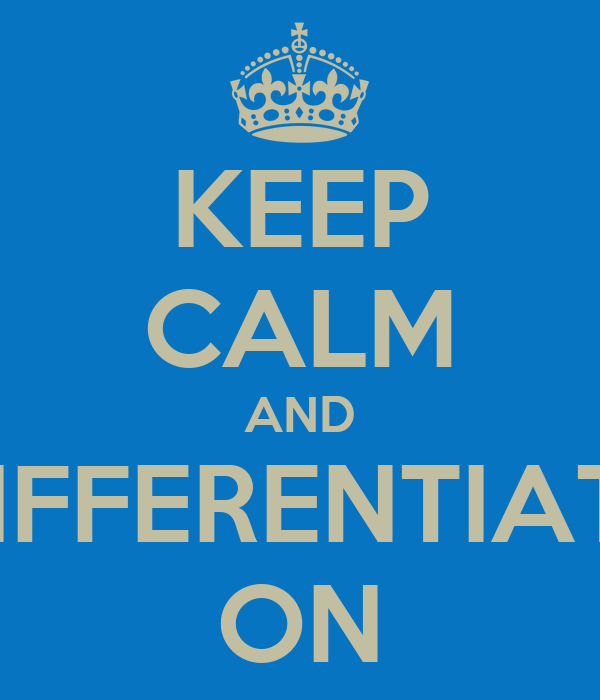 KEEP CALM AND DIFFERENTIATE ON