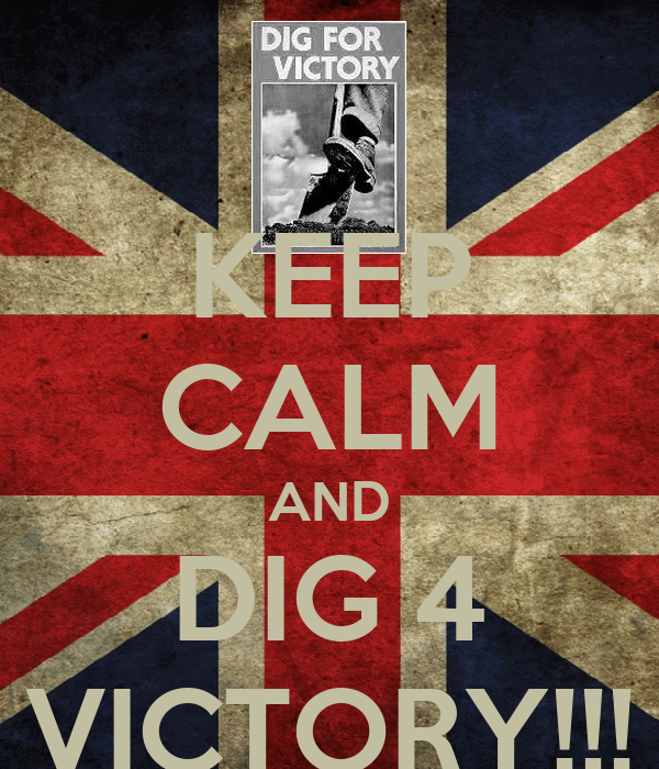 KEEP CALM AND DIG 4 VICTORY!!!