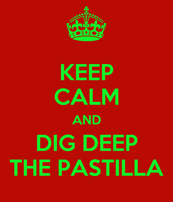KEEP CALM AND DIG DEEP THE PASTILLA