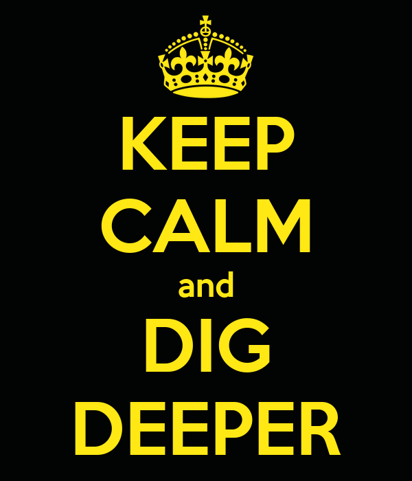 KEEP CALM and DIG DEEPER