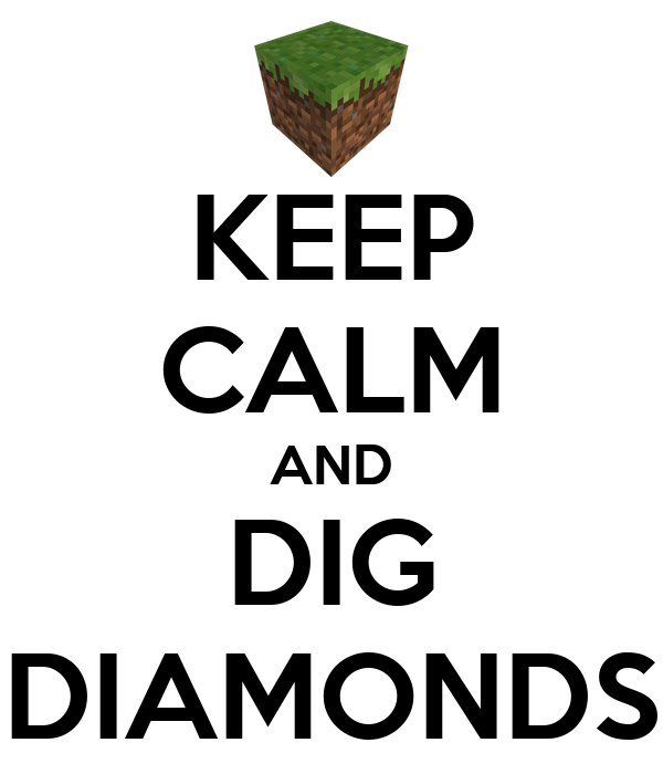 KEEP CALM AND DIG DIAMONDS