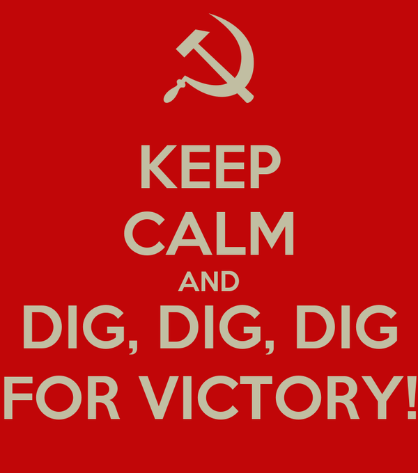 KEEP CALM AND DIG, DIG, DIG FOR VICTORY!
