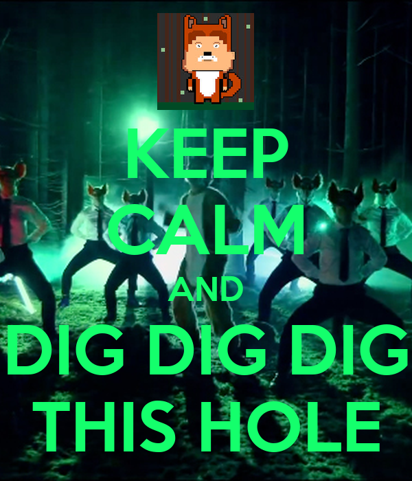 KEEP CALM AND DIG DIG DIG THIS HOLE