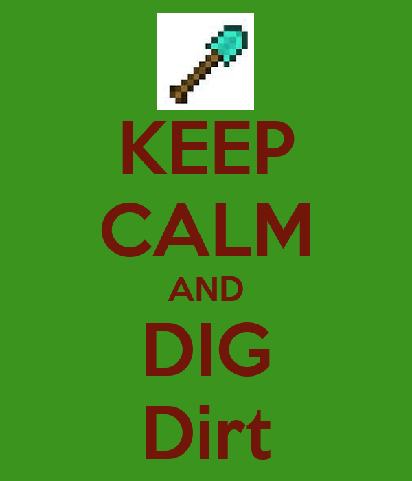 KEEP CALM AND DIG Dirt