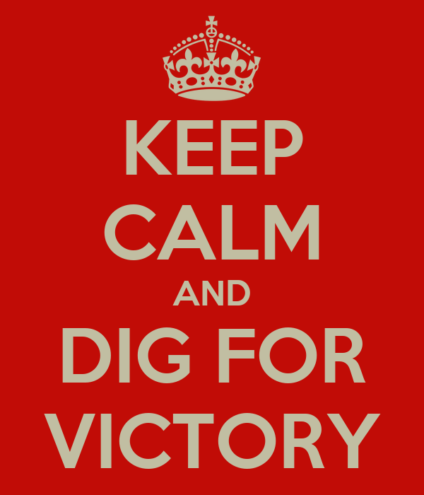 KEEP CALM AND DIG FOR VICTORY