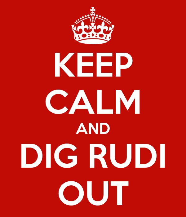 KEEP CALM AND DIG RUDI OUT