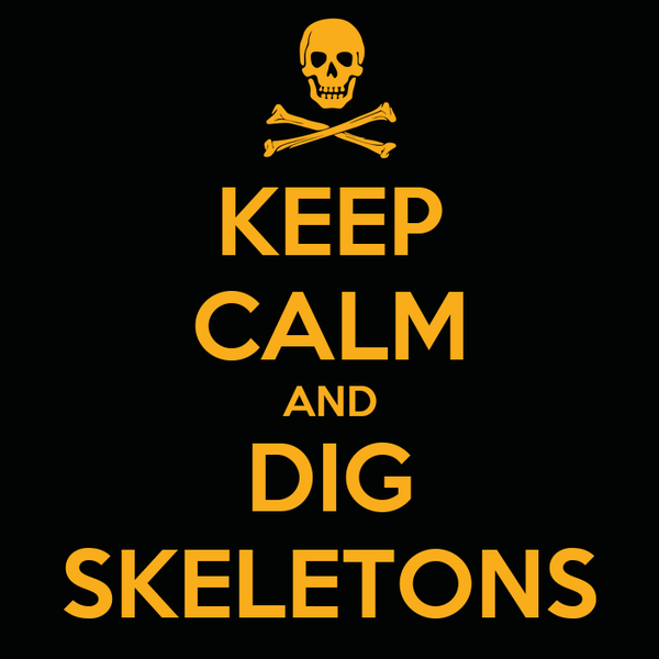 KEEP CALM AND DIG SKELETONS