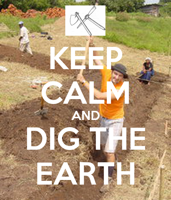 KEEP CALM AND DIG THE EARTH