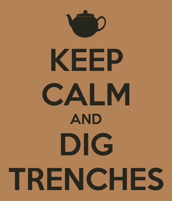 KEEP CALM AND DIG TRENCHES