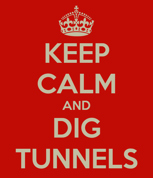 KEEP CALM AND DIG TUNNELS