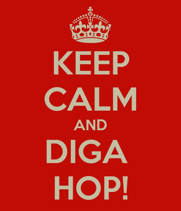 KEEP CALM AND DIGA  HOP!
