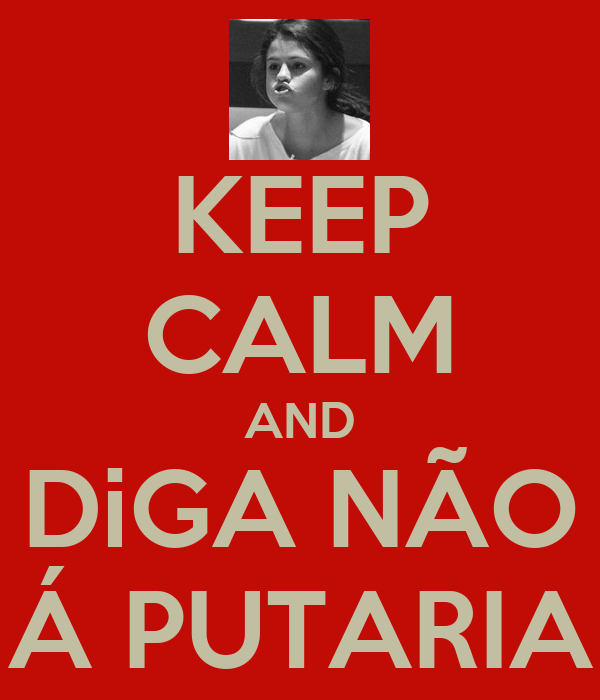 KEEP CALM AND DiGA NÃO Á PUTARIA