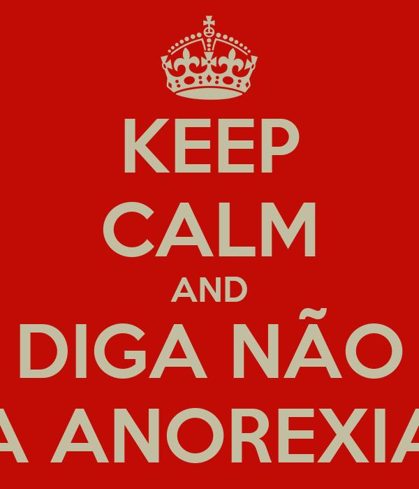 KEEP CALM AND DIGA NÃO A ANOREXIA