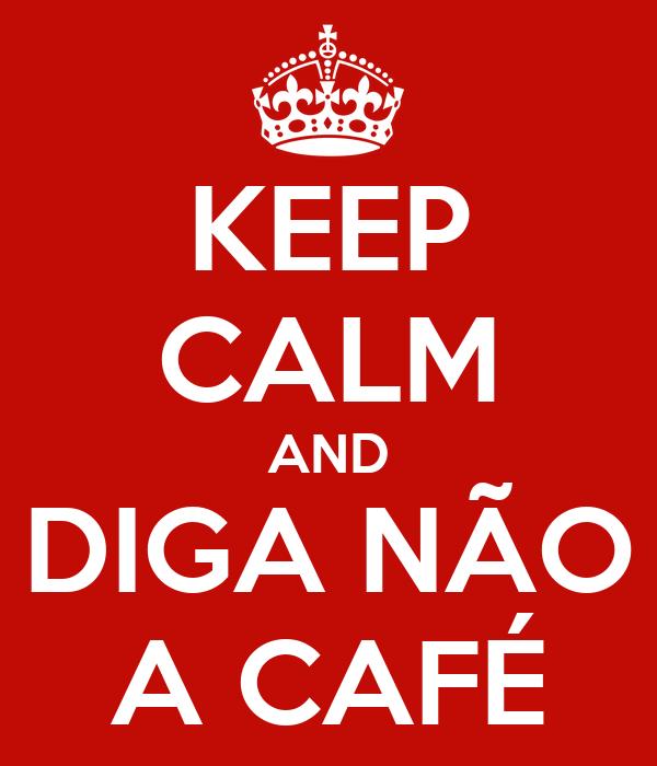 KEEP CALM AND DIGA NÃO A CAFÉ