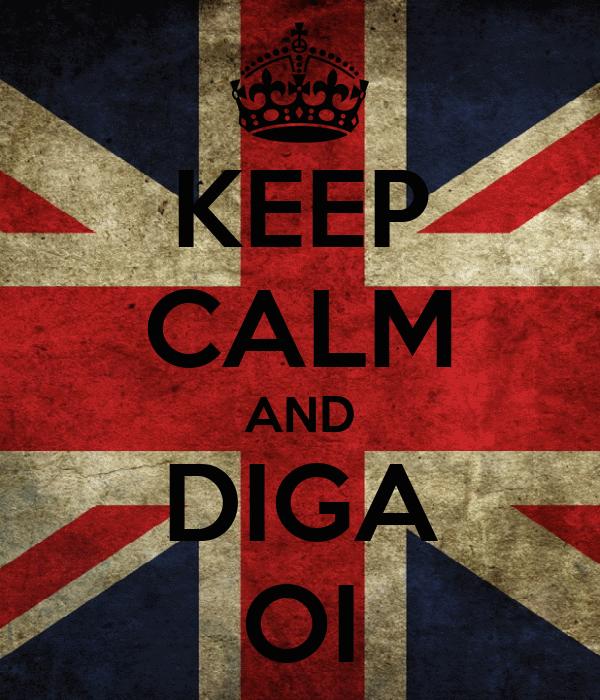 KEEP CALM AND DIGA OI