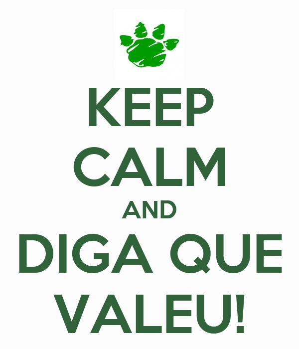 KEEP CALM AND DIGA QUE VALEU!